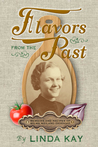 Flavors From The Past: Memoirs and Recipes
