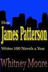 How James Patterson Writes 100 Novels a Year