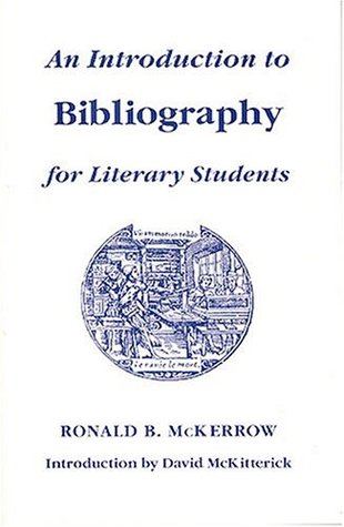 An Introduction to Bibliography for Literary Students by Ronald B. McKerrow