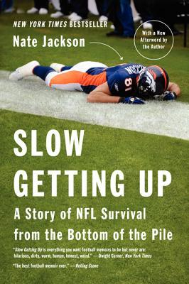 Download online Slow Getting Up: A Story of NFL Survival from the Bottom of the Pile PDF by Nate Jackson