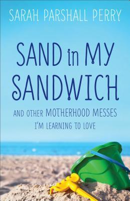 Sand in My Sandwich by Sarah Parshall Perry