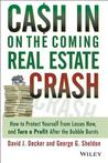 Cash in on the Coming Real Estate Crash: How to Protect Yourself from Losses Now, and Turn a Profit After the Bubble Bursts