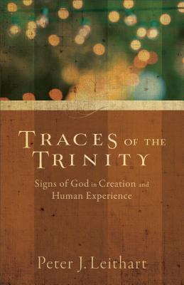 Traces of the Trinity by Peter J. Leithart