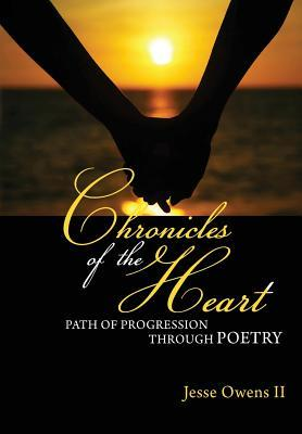 Chronicles of the Heart: A Path of Progression Through Poetry  by  Jesse Owens II