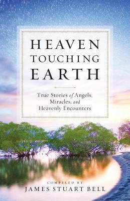 Heaven Touching Earth by James Stuart Bell Jr.