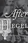 After Hegel: German Philosophy, 1840-1900