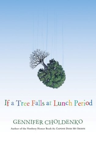 If a Tree Falls at Lunch Period by Gennifer Choldenko