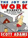 The Joy of Work : Dilbert's Guide to Finding Happiness at the Expense of Your Co-Workers