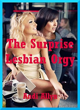 The Surprise Lesbian Orgy: A Group Lesbian Sex Erotica Story