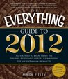 The Everything Guide to 2012: All you need to know about the theories, beliefs, and history surrounding the ancient Mayan prophecies (Everything®)