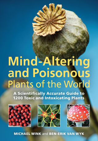 Mind-Altering and Poisonous Plants of the World by Michael Wink