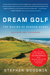 Dream Golf by Stephen Goodwin