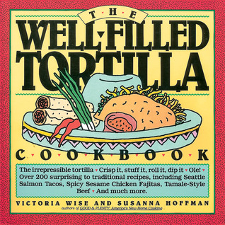 The Well-Filled Tortilla Cookbook by Victoria Wise
