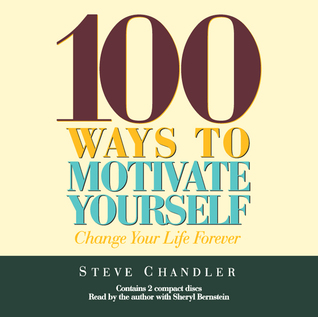 Free download 100 Ways to Motivate Yourself: Change Your Life Forever by Steve Chandler, Scott Richardson PDF