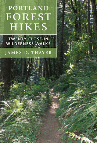 Portland Forest Hikes: Twenty Close-In Wilderness Walks