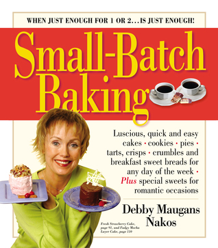 Small-Batch Baking by Debby Maugans Nakos