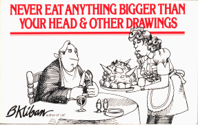 Never Eat Anything Bigger Than Your Head & Other Drawings by B. Kliban