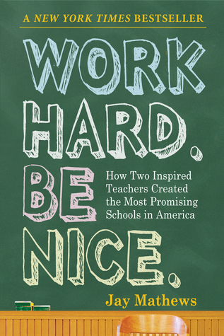 Work Hard. Be Nice. by Jay Mathews