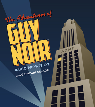 The Adventures of Guy Noir by Garrison Keillor