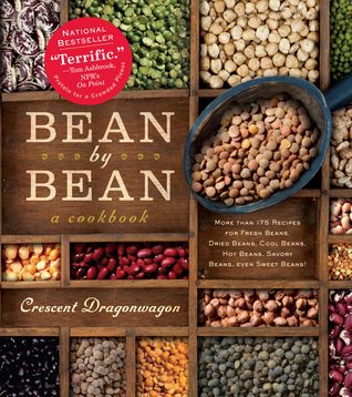 Free download online Bean By Bean: A Cookbook: More than 175 Recipes for Fresh Beans, Dried Beans, Cool Beans, Hot Beans, Savory Beans, Even Sweet Beans! by Crescent Dragonwagon RTF