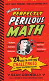 The Book of Perfectly Perilous Math: 24 Death-Defying Challenges for Young Mathematicians