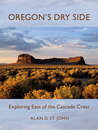 Oregon's Dry Side by Alan D. St. John