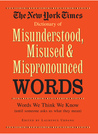 New York Times Dictionary of Misunderstood, Misused, & Mispronounced Words