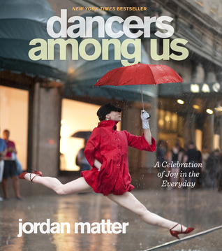 Download online for free Dancers Among Us: A Celebration of Joy in the Everyday by Jordan Matter PDF