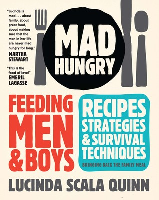 Mad Hungry: Feeding Men and Boys: Recipes, Strategies, and Survival Techniques