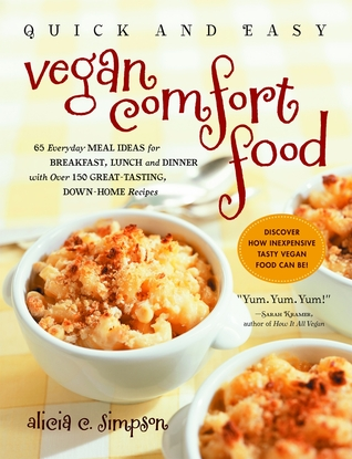 Quick & Easy Vegan Comfort Food by Alicia C. Simpson
