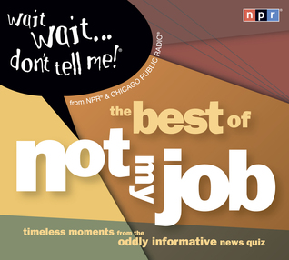 "Wait Wait...Don't Tell Me!: The Best of ""Not My Job"""