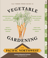 Vegetable Gardening in the Pacific Northwest: A Timber Press Guide