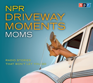 NPR Driveway Moments Moms by National Public Radio
