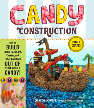Candy Construction by Sharon Bowers