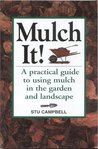 Mulch It!: A Practical Guide to Using Mulch in the Garden and Landscape
