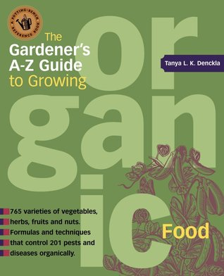 The Gardener's A-Z Guide to Growing Organic Food by Tanya Denckla Cobb