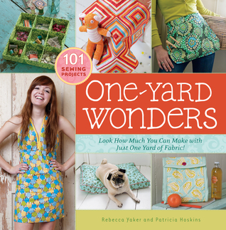 One-Yard Wonders: 101 Sewing Fabric Projects; Look How Much You Can Make with Just One Yard of Fabric!