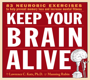 Keep Your Brain Alive: Neurobic Exercises to Help Prevent Memory Loss and Increase Mental Fitness