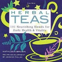 Free download online Herbal Teas: 101 Nourishing Blends for Daily Health & Vitality PDF by Kathleen Brown, Jeanine Pollak, Jeanine Pollack
