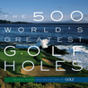 The 500 World's Greatest Golf Holes