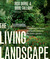 The Living Landscape: Designing for Beauty and Biodeversity in the Home Garden