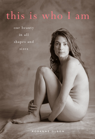 Download online for free This Is Who I Am: Our Beauty in All Shapes and Sizes FB2 by Rosanne Olson