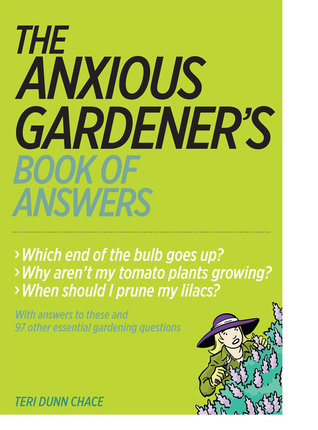 The Anxious Gardener's Book of Answers by Teri Dunn Chace