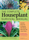 The Complete Houseplant Survival Manual: Essential Gardening Know-how for Keeping (Not Killing!) More Than 160 Indoor Plants