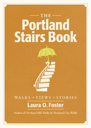 The Portland Stairs Book by Laura O. Foster