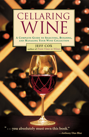 Cellaring Wine: A Complete Guide to Selecting, Building, and Managing Your Wine Collection