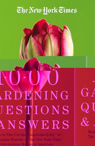 The New York Times 1000 Gardening Questions and Answers by The New York Times