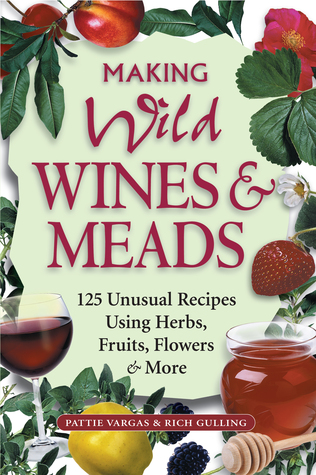 Making Wild Wines & Meads by Pattie Vargas