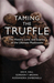Taming the Truffle: The His...