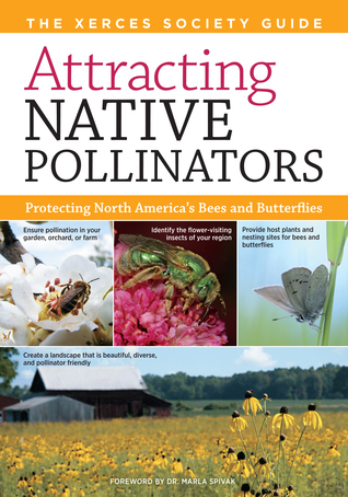 Attracting Native Pollinators; Protecting North America's Bee... by The Xerces Society